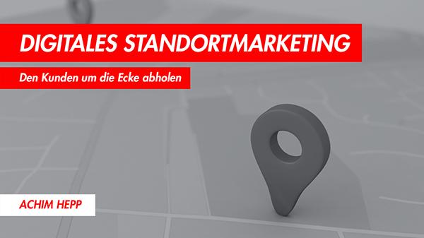 Vortrag: Digitales Standortmarketing | Den Kunden um die Ecke abholen