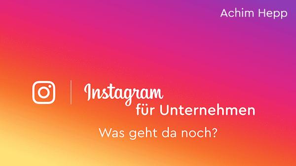 Instagram für Unternehmen - Was geht da noch?